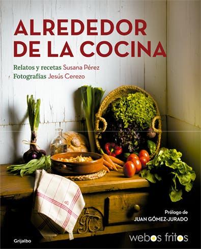 Alrededor de la cocina, el libro más íntimo de webos fritos